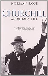 Churchill: An Unruly Life - Rose, Norman