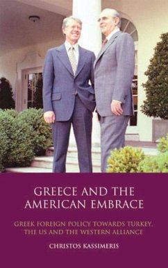 Greece and the American Embrace: Greek Foreign Policy Towards Turkey, the US and the Western Alliance - Kassimeris, Christos