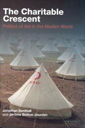 The Charitable Crescent: Politics of Aid in the Muslim World - Benthall, Jonathan / Bellion-Jourdan, Jerome