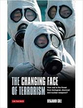 The Changing Face of Terrorism: How Real Is the Threat from Biological, Chemical and Nuclear Weapons? - Cole, Benjamin