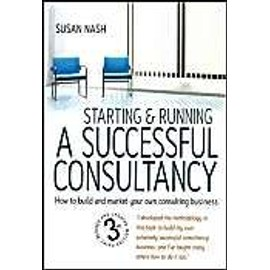 Starting And Running A Successful Consultancy: How To Market And Build Your Own Consultancy Business - Susan Nash