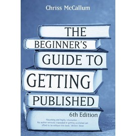 Beginner's Guide To Getting Published - Chriss Mccallum