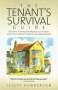 The Tenant's Survival Guide: Essential Reading for Prospective Tenants and Those Already in Rented Accommodation