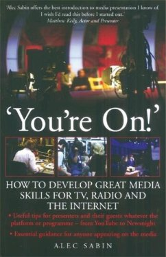 You're On!: How to Develop Great Media Skills for TV, Radio & the Internet: Essential Guidance for Anyone Appearing on the Media - Sabin, Alec