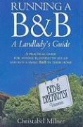 Running A B&B: A Landlady's Guide: A Practical Guide for Anyone Planning to Set Up and Run a Small B&B in Their Home