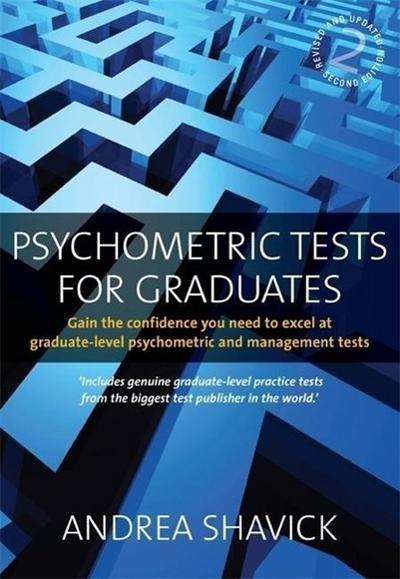 Psychometric Tests for Graduates: 2nd edition: Gain the Confidence You Need to Excel at Graduate-level Psychometric and Management Tests - Andrea Shavick