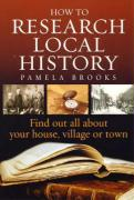 How to Research Local History: Find Out All about Your House, Village or Town