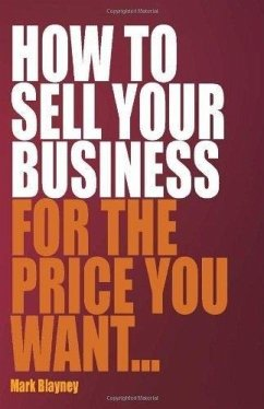 How to Sell Your Business for the Price You Want... - Blayney, Mark