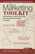 The Marketing Toolkit: Bite-Sized Wisdom, Perfect for Busy People Who Would Sooner Be Succeeding, Not Reading