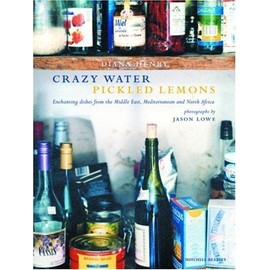 Crazy Water Pickled Lemons : Enchanting Dishes From The Middle East, Mediterranean And North Africa - Diana Henry