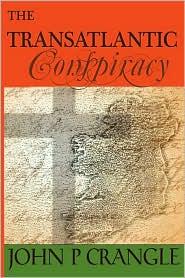 The Transatlantic Conspiracy - John P Crangle