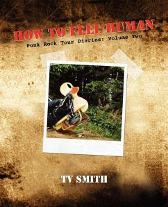 How to Feel Human - Punk Rock Tour Diaries: Volume Two - Smith, T. V.