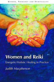 Women and Reiki: Energetic/Holistic Healing in Practice - Judith MacPherson