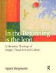 In the Beginning is the Icon - Sigurd Bergmann