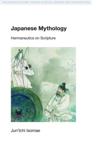 Japanese Mythology: Hermeneutics on Scripture - Jun'ichi Isomae, Mukund Subramanian