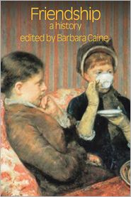 Friendship: A History - Barbara Caine