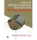 Historical Biblical Archaeology and the Future - Thomas Evan Levy