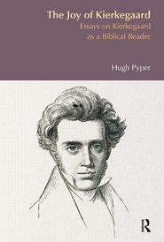 The Joy of Kierkegaard: Essays on Kierkegaard as a Biblical Reader