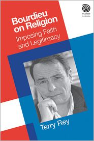 Bourdieu on Religion: Imposing Faith and Legitimacy - Terry Rey