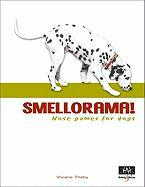 Smellorama!: Nose Games for Dogs