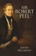 Sir Robert Peel - Justin McCarthy