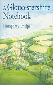 A Gloucestershire Notebook - Humphrey Phelps