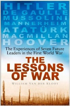 The Lessons of War: The Experiences of Seven Future Leaders in the First World War - Van Der Kloot, William