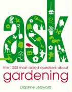 Ask: The 1,000 Most Asked Questions about Gardening