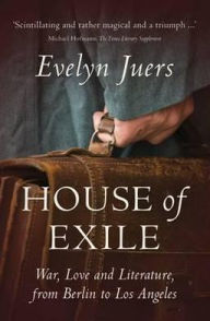 House of Exile: War, Love and Literature, from Berlin to Los Angeles - Evelyn Juers