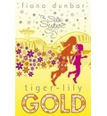 The Silk Sisters: Tiger-lily Gold - Fiona Dunbar