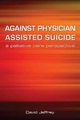 Against Physician Assisted Suicide - David Jeffrey; Fraser MacFarlane
