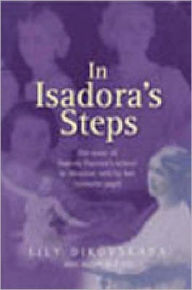 In Isadora's Steps: The Story of Isadora Duncan's School in Moscow - Lily Dikovskaya