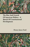 Ford, Henry Jones: The Rise And Growth Of American Politics - A Sketch Of Constitutional Development