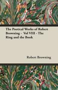 Browning, Robert: The Poetical Works of Robert Browning - Vol VIII - The Ring and the Book