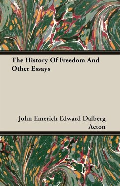 The History Of Freedom And Other Essays - Acton, John Emerich Edward Dalberg
