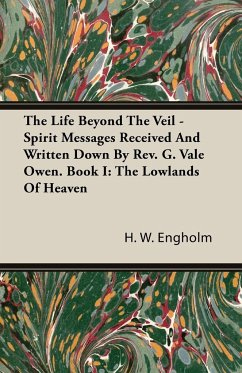 The Life Beyond The Veil - Spirit Messages Received And Written Down By Rev. G. Vale Owen. Book I - Engholm, H. W.