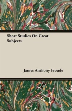 Short Studies On Great Subjects - Froude, James Anthony