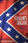 Dickert, D. Augustus: Kershaw´s Brigade - volume 2 - South Carolina´s Regiments in the American Civil War - at the Wilderness, Cold Harbour, Petersburg, The Shenandoah Valley Cedar Creek