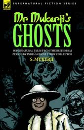 Mr. Mukerji's Ghosts - Supernatural Tales from the British Raj Period by India's Ghost Story Collector - Mukerji, S.