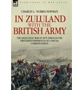 In Zululand with the British Army - The Anglo-Zulu War of 1879 Through the First-Hand Experiences of a Special Correspondent - Charles L Norris-Newman