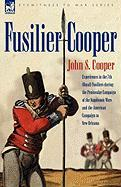 Fusilier Cooper - Experiences in the 7th (Royal) Fusiliers During the Peninsular Campaign of the Napoleonic Wars and the American Campaign to New Orle