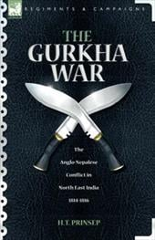 The Gurkha War: The Anglo-Nepalese Conflict in North East India 1814 - 1816 - Prinsep, H. T.