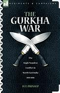 The Gurkha War: The Anglo-Nepalese Conflict in North East India 1814 - 1816