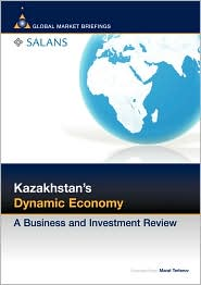 Kazakhstan's Dynamic Economy: A Business and Investment Review - Marat Terterov