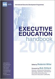 Executive Education Handbook: A Guide to International Executive Development Programmes - Roderick Millar (Editor), Foreword by Bob Stilliard