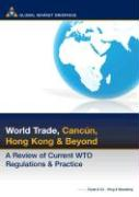 World Trade: Cancun, Hong Kong and Beyond: A Review of Current Wto Regulations and Practice