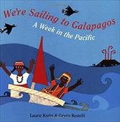 We're Sailing to Galapagos: A Week in the Pacific - Krebs, Laurie / Restelli, Grazia