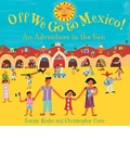 Off We Go to Mexico! - Laurie Krebs