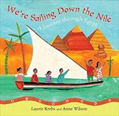 We're Sailing Down the Nile: A Journey Through Egypt - Krebs, Laurie / Wilson, Anne