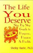 The Life You Deserve: Step by Step Guide to Passion, Purpose & Profits